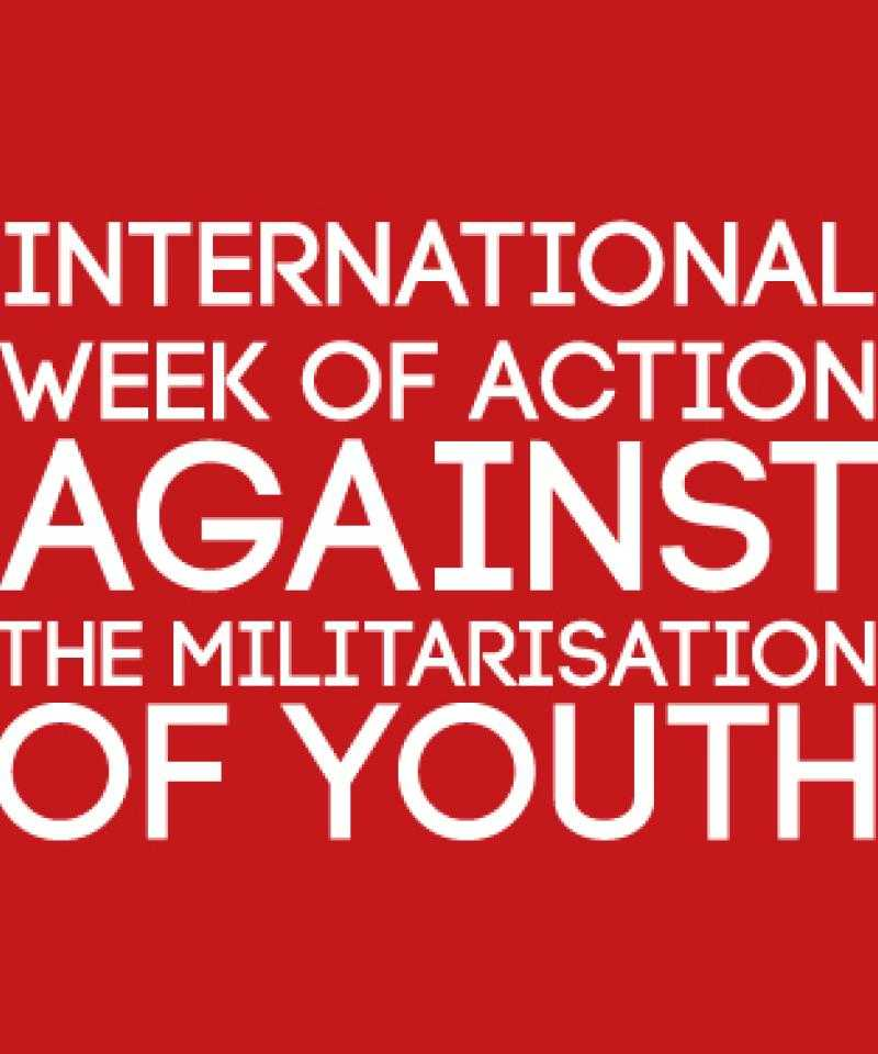 International Week of Action Against the Militarisation of Youth, 20-26 November